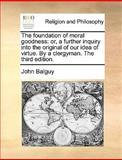 The Foundation of Moral Goodness, John Balguy, 1140893521
