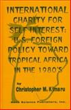 International Charity for Self-Interest : U. S. Foreign Assistance Policy Toward Tropical Africa in the 1980's, Christopher M. Kimaru, 1560723521