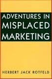 Adventures in Misplaced Marketing, Herbert Jack Rotfeld, 1567203523