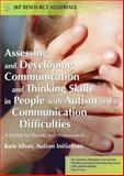 Assessing and Developing Communication and Thinking Skills in Peoplewith Autism and Communication Difficulties : A Toolkit for Parents and Professionals, Silver, Kate, 1843103524