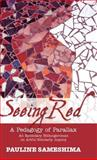 Seeing Red : A Pedagogy of Parallax an Epistolary Bildungsroman on Artful Scholarly Inquiry, Sameshima, Pauline, 1934043524