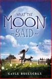 What the Moon Said, Gayle Rosengren, 0399163522