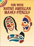 Fun with Native American Masks Stencils, Marty Noble, 0486423522