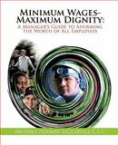 Minimum Wages- Maximum Dignity, Brother Herman Zaccarelli, 146201352X