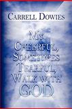 My Cheerful, Sometimes Tearful, Walk with God, Carrell Dowies, 1604743522