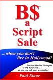 B$ a Script Sale : . . . When You Don't Live in Hollywood!, Sinor, Paul, 1880413523