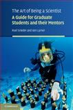 The Art of Being a Scientist : A Guide for Graduate Students and Their Mentors, Snieder, Roel and Larner, Ken, 0521743524