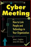 CyberMeeting : How to Link People and Technology in Your Organization, Creighton, James L. and Adams, James W., 0814403522