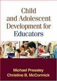 Child and Adolescent Development for Educators, Pressley, Michael and McCormick, Christine B., 1593853521