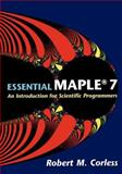 Essential Maple 7 : An Introduction for Scientific Programmers, Corless, Robert M., 0387953523