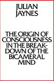 The Origin of Consciousness in the Breakdown of the Bicameral Mind, Julian Jaynes, 0395563526