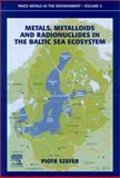 Metals, Metalloids and Radionuclides in the Baltic Sea Ecosystem, Szefer, Piotr, 0444503528