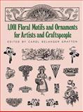 1001 Floral Motifs and Ornaments for Artists and Craftspeople, Carol Belanger Grafton, 048625352X