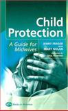 Child Protection : Guide for Midwives, Fraser, Jenny and Nolan, Mary, 0750653523