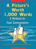 A Picture's Worth 1,000 Words : A Workbook for Visual Communications, Westcott, Jean and Landau, Jennifer Hammond, 0787903523