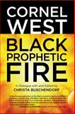 Black Prophetic Fire, Cornel West and Christa Buschendorf, 0807003522