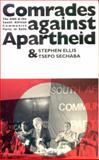 Comrades Against Apartheid : Anc and the South African Communist Party in Exile, Ellis, Stephen and Sechaba, Tsepo, 0852553528