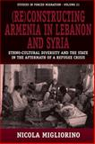 Reconstructing Armenia in Lebanon and Syria : Ethno-Cultural Diversity and the State in the Aftermath of a Refugee Crisis, Migliorino, Nicola, 1845453522
