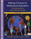 Making Choices for Multicultural Education : Five Approaches to Race, Class, and Gender, Sleeter, Christine E. and Grant, Carl A., 0471393525