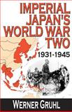 Imperial Japan's World War Two, 1931-1945, Gruhl, Werner, 0765803526