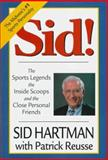 Sid! : The Sports Legends, the Inside Scoops, and the Close Personal Friends, Hartman, Sid and Reusse, Patrick, 089658352X