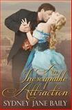 An Inescapable Attraction, Sydney Jane Baily, 149444352X