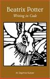 Beatrix Potter : Writing in Code, Kutzer, M. Daphne, 0415943523