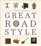 Great Road Style : The Decorative Arts Legacy of Southwest Virginia and Northeast Tennessee, White, Betsy K., 0813923522