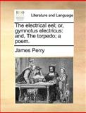 The Electrical Eel; or, Gymnotus Electricus, James Perry, 1170153526