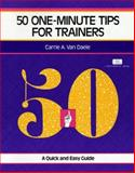 50 One-Minute Tips for Trainers : A Quick and Easy Guide, Van Daele, Carrie A., 1560523522