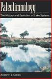 Paleolimnology : The History and Evolution of Lake Systems, Cohen, Andrew S., 0195133536