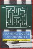 Framing Equal Opportunity : Law and the Politics of School Finance Reform, Paris, Michael, 0804763534