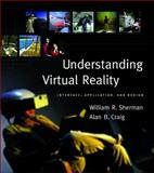 Understanding Virtual Reality : Interface, Application, and Design, Sherman, William R. and Craig, Alan B., 1558603530