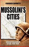 Mussolini's Cities : Internal Colonialism in Italy, 1930-1939, Caprotti, Federico, 1934043532