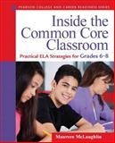 Inside the Common Core Classroom : Practical ELA Strategies for Grades 6-8, McLaughlin, Maureen, 0133363538