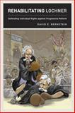 Rehabilitating Lochner : Defending Individual Rights Against Progressive Reform, Bernstein, David E., 0226043533