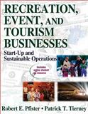 Recreation, Event, and Tourism Businesses : Start-Up and Sustainable Operations, Pfister, Robert and Tierney, Patrick, 0736063536