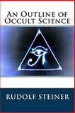 An Outline of Occult Science, Rudolf Steiner, 1482503530