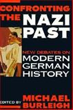 Confronting the Nazi Past : New Debates on Modern German History, Burleigh, Michael, 0312163533