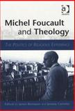 Michel Foucault and Theology : The Politics of Religious Experience, Bernauer, James William and Carrette, Jeremy R., 0754633535