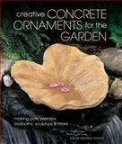 Creative Concrete Ornaments for the Garden, Sherri Warner Hunter, 1454703539