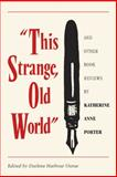 This Strange, Old World and Other Book Reviews by Katherine Anne Porter, Porter, Katherine Anne, 0820333530