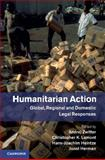 Humanitarian Action : Global, Regional and Domestic Legal Responses, , 1107053536