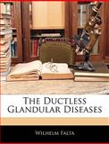 The Ductless Glandular Diseases, Wilhelm Falta, 1144753538