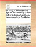 An Essay on Modern Gallantry Address'D to Men of Honour, Men of Pleasure, and Men of Sense with a Seasonable Admonition to the Young Ladies of Great, See Notes Multiple Contributors, 1170323537