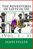 The Adventures of Lefty in Oz, James Fuller, 1468103539