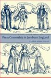 Press Censorship in Jacobean England, Clegg, Cyndia Susan, 0521033535