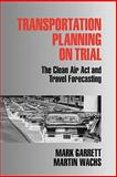 Transportation Planning on Trial : The Clean Air Act and Travel Forecasting, Garrett, Mark and Wachs, Martin, 0803973535