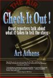 Check It Out! : Great Reporters on What It Takes to Tell the Story, Athens, Art, 0823223531