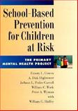 School-Based Prevention for Children at Risk : The Primary Mental Health Project, Cowen, Emory L., 1557983534